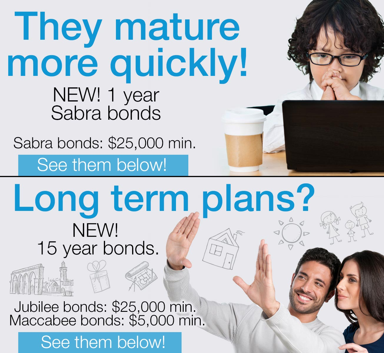 They mature more quickly! NEW! 1 year Sabra bonds Long term plans? NEW! 15 year bonds