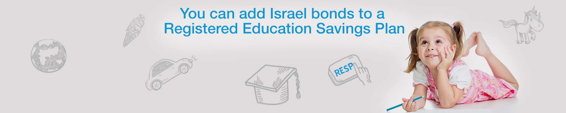 You can add Israel bonds to a Registered Education Savings Plan