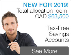 TFSA - Tax-Free Savings Accounts - NEW FOR 2019! Total allocation room: CAD $63,500