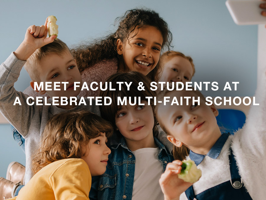 MEET FACULTY & STUDENTS AT A CELEBRATED MULTI-FAITH SCHOOL