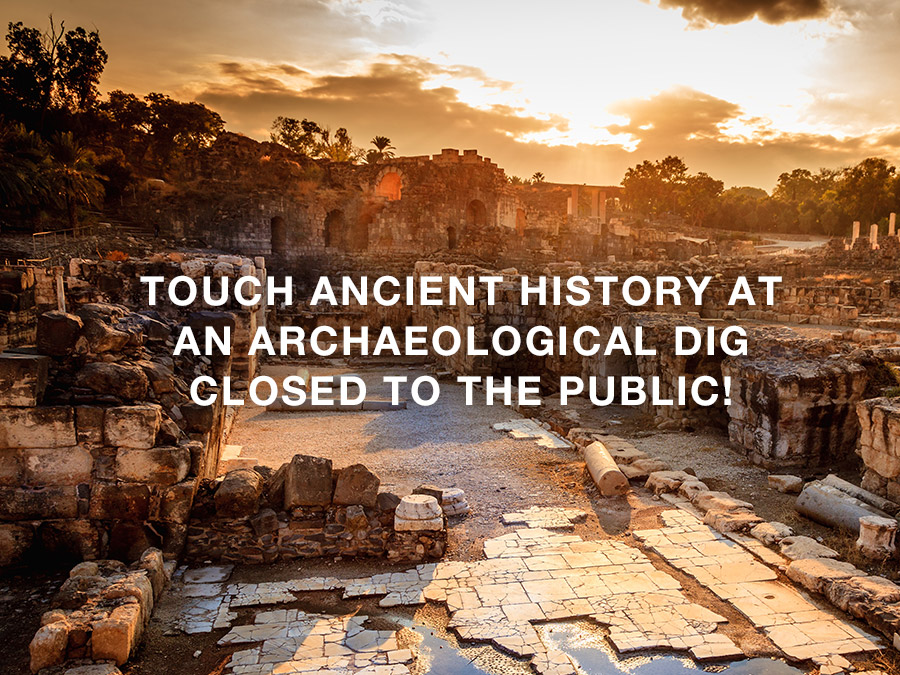 Touch ancient history at an archaeological dig closed to the public!